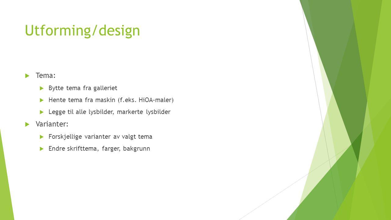 Utforming/design  Tema:  Bytte tema fra galleriet  Hente tema fra maskin (f.eks.