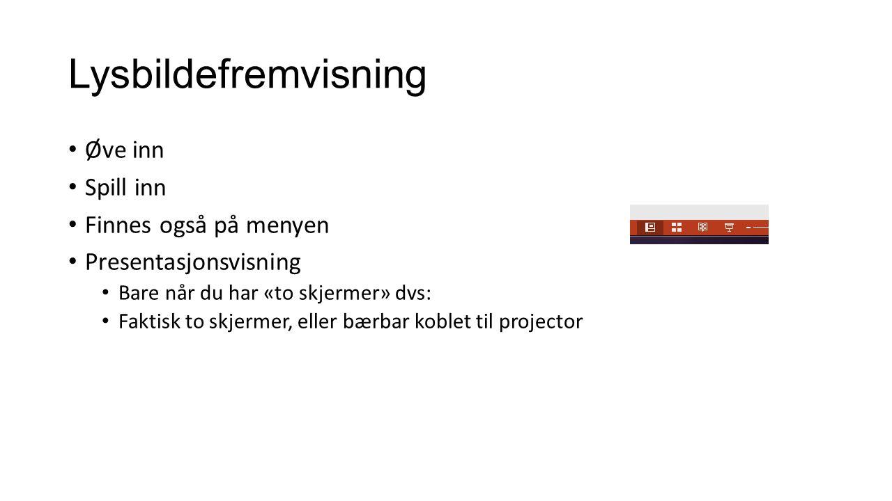 Lysbildefremvisning Øve inn Spill inn Finnes også på menyen Presentasjonsvisning Bare når du har «to skjermer» dvs: Faktisk to skjermer, eller bærbar koblet til projector