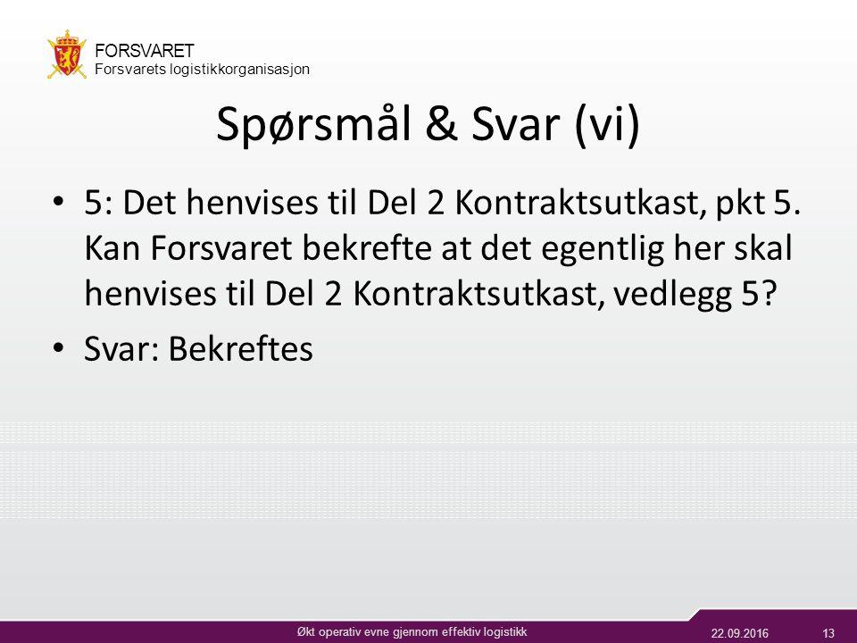 22.09.201613 Økt operativ evne gjennom effektiv logistikk FORSVARET Forsvarets logistikkorganisasjon Spørsmål & Svar (vi) 5: Det henvises til Del 2 Kontraktsutkast, pkt 5.
