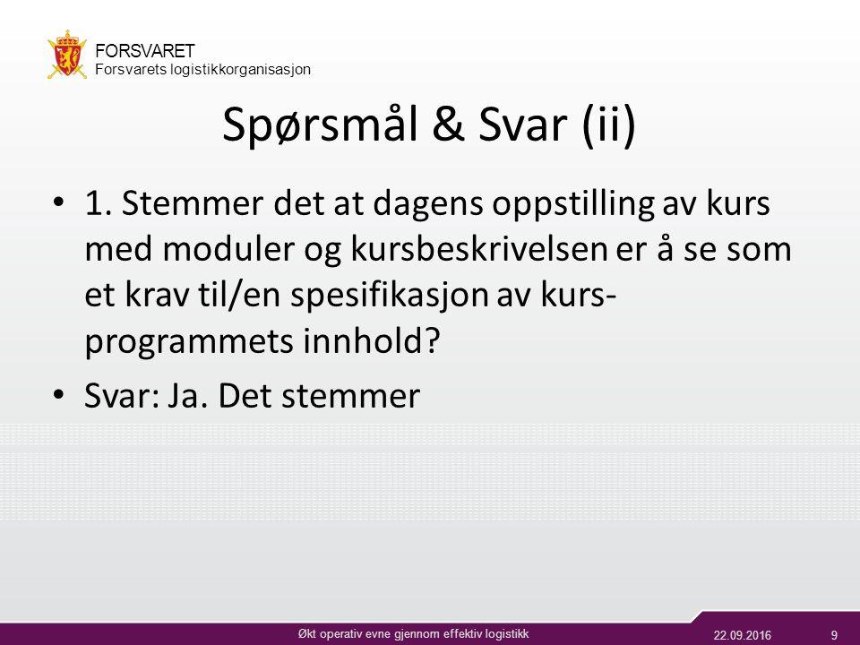 22.09.20169 Økt operativ evne gjennom effektiv logistikk FORSVARET Forsvarets logistikkorganisasjon Spørsmål & Svar (ii) 1.