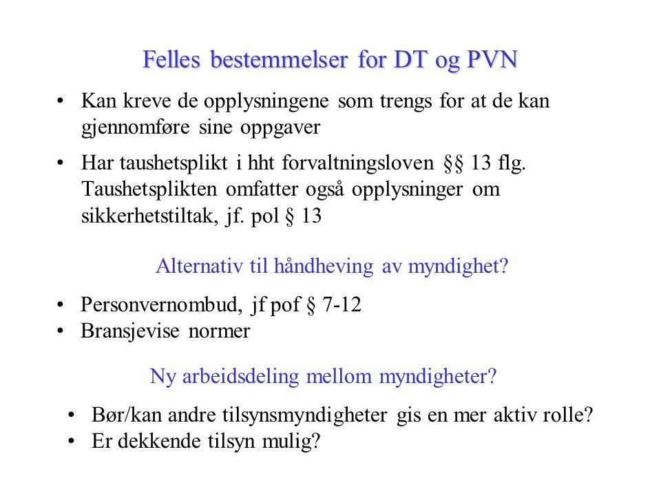 Felles bestemmelser for DT og PVN Kan kreve de opplysningene som trengs for at de kan gjennomføre sine oppgaver Har taushetsplikt i hht forvaltningsloven §§ 13 flg.