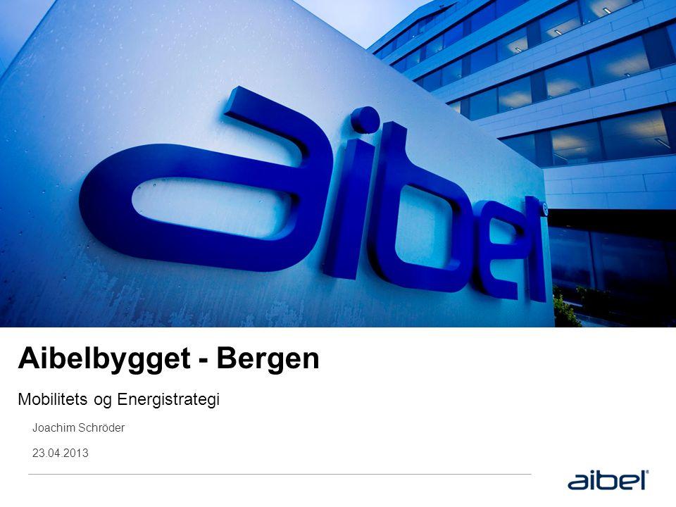 Aibelbygget - Bergen Mobilitets og Energistrategi Joachim Schröder 23.04.2013