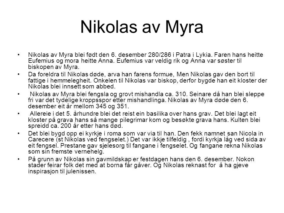 Nikolas av Myra Nikolas av Myra blei født den 6. desember 280/286 i Patra i Lykia.
