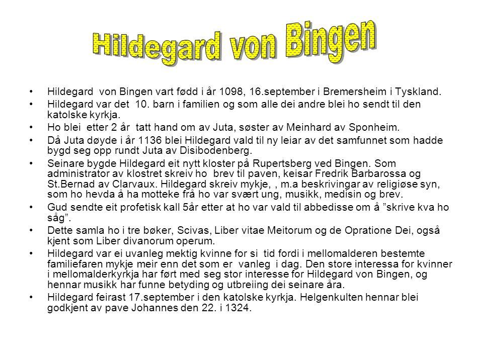 Hildegard von Bingen vart fødd i år 1098, 16.september i Bremersheim i Tyskland.