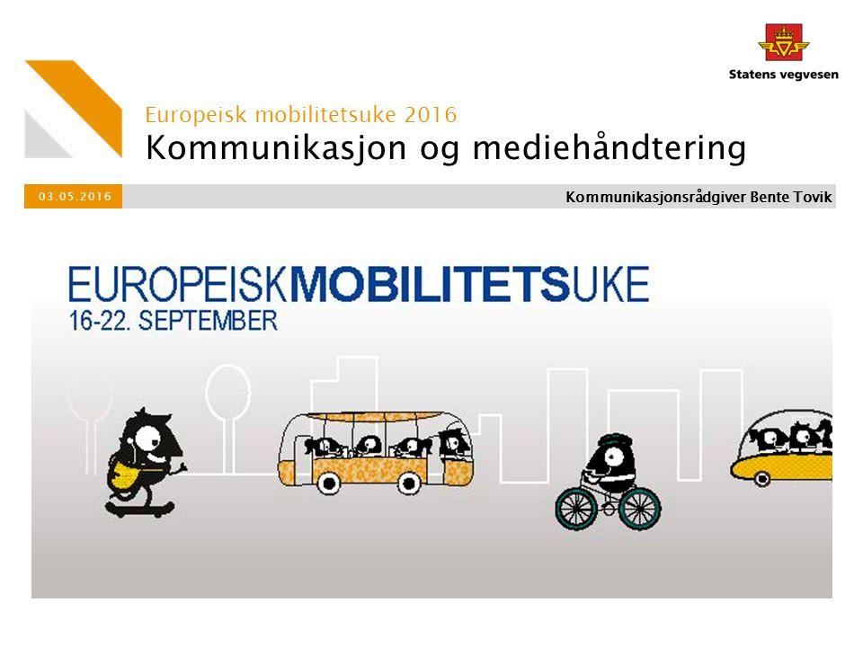 Kommunikasjon og mediehåndtering Europeisk mobilitetsuke 2016 03.05.2016 Kommunikasjonsrådgiver Bente Tovik