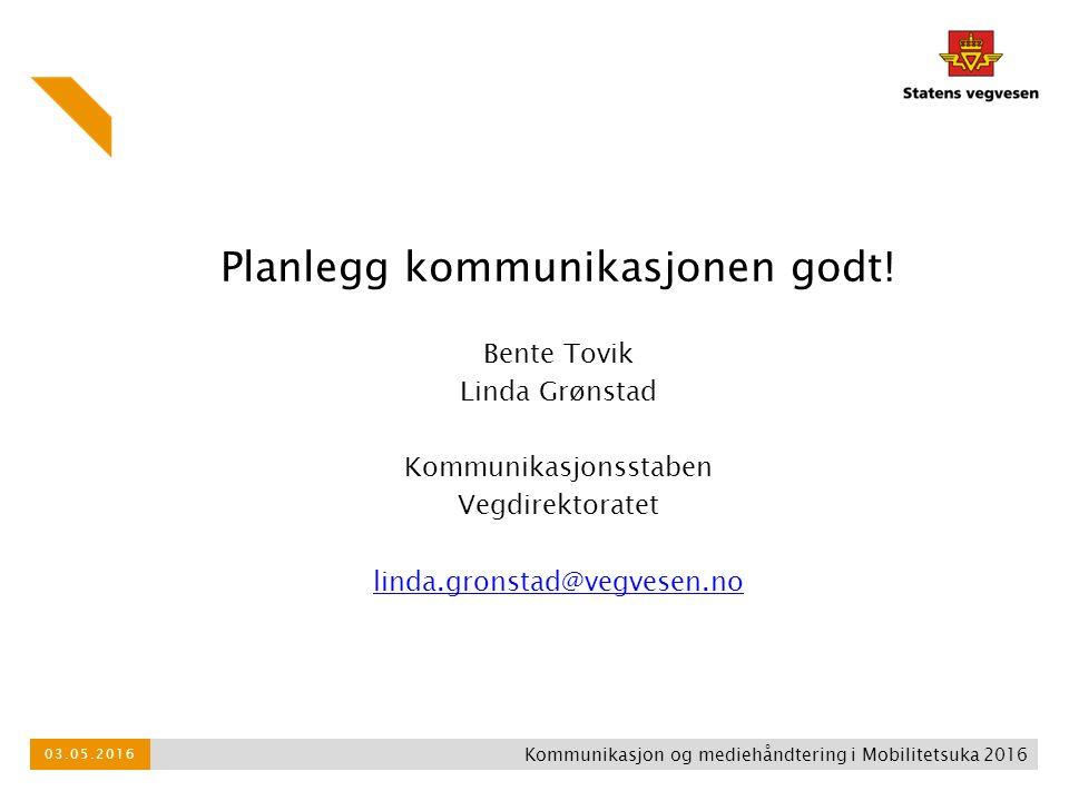 Planlegg kommunikasjonen godt! Bente Tovik Linda Grønstad Kommunikasjonsstaben Vegdirektoratet linda.gronstad@vegvesen.no Kommunikasjon og mediehåndte