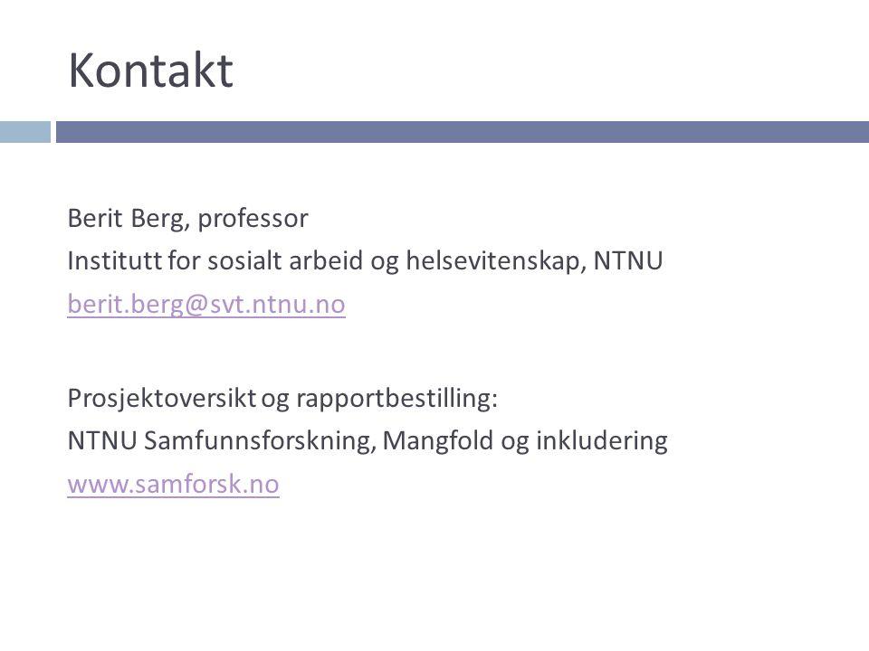 Kontakt Berit Berg, professor Institutt for sosialt arbeid og helsevitenskap, NTNU berit.berg@svt.ntnu.no Prosjektoversikt og rapportbestilling: NTNU Samfunnsforskning, Mangfold og inkludering www.samforsk.no