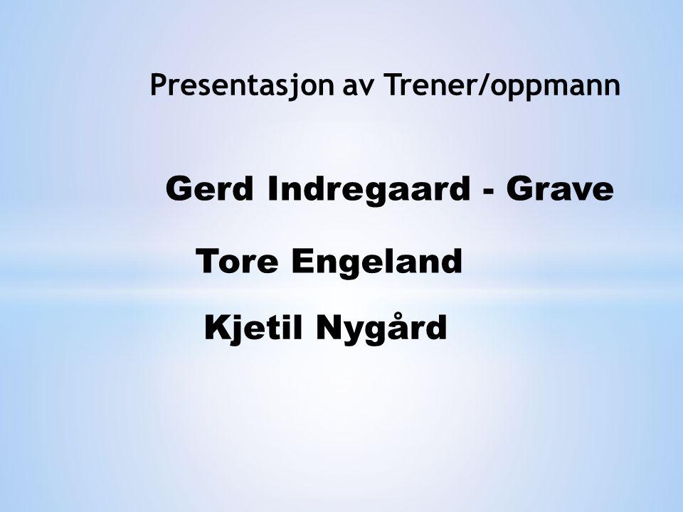 Presentasjon av Trener/oppmann Gerd Indregaard - Grave Tore Engeland Kjetil Nygård