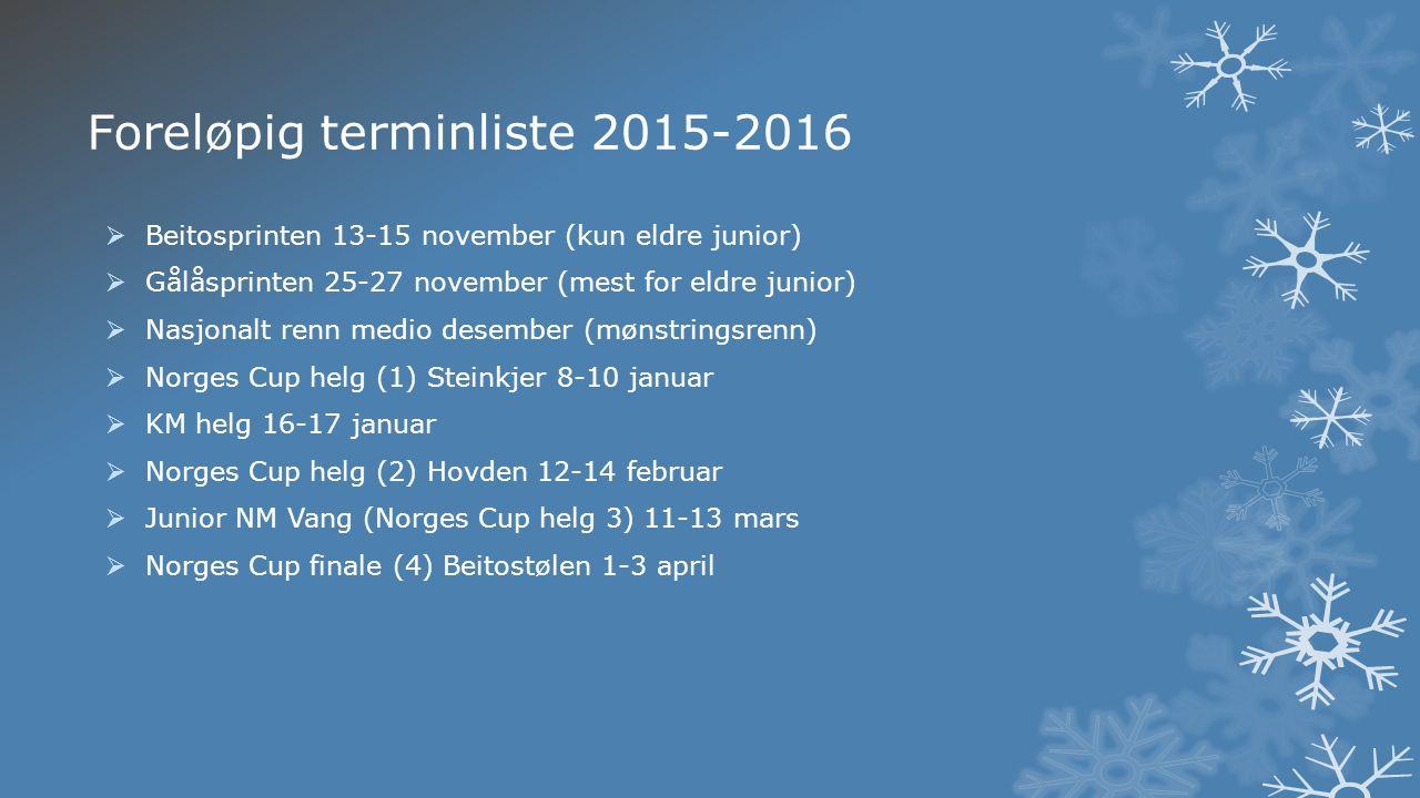 Foreløpig terminliste 2015-2016  Beitosprinten 13-15 november (kun eldre junior)  Gålåsprinten 25-27 november (mest for eldre junior)  Nasjonalt renn medio desember (mønstringsrenn)  Norges Cup helg (1) Steinkjer 8-10 januar  KM helg 16-17 januar  Norges Cup helg (2) Hovden 12-14 februar  Junior NM Vang (Norges Cup helg 3) 11-13 mars  Norges Cup finale (4) Beitostølen 1-3 april
