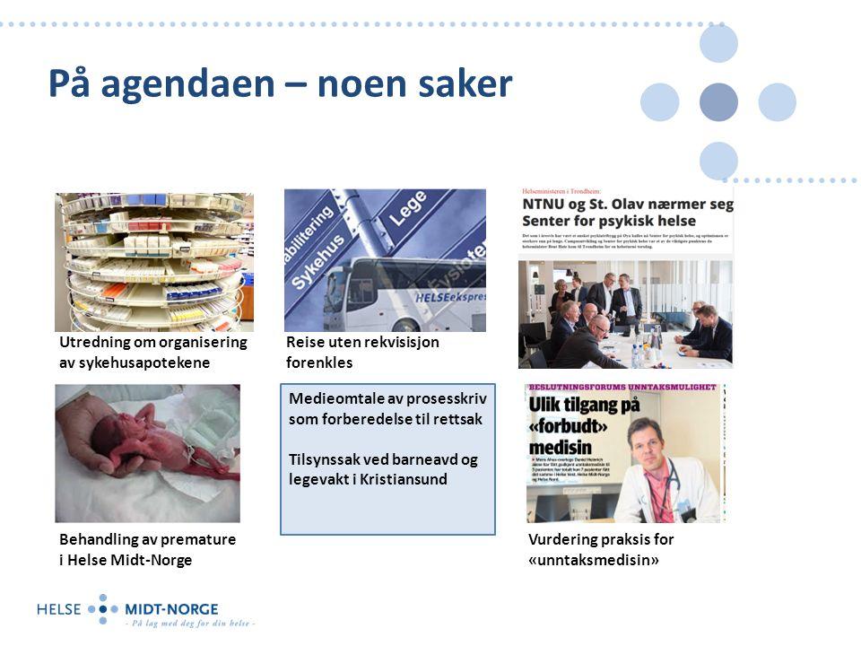 På agendaen – noen saker Behandling av premature i Helse Midt-Norge Vurdering praksis for «unntaksmedisin» Utredning om organisering av sykehusapoteke