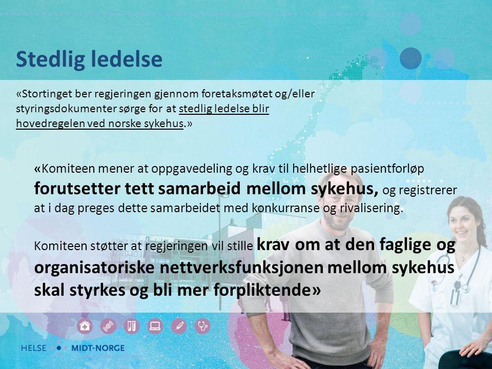 Stedlig ledelse «Stortinget ber regjeringen gjennom foretaksmøtet og/eller styringsdokumenter sørge for at stedlig ledelse blir hovedregelen ved norsk