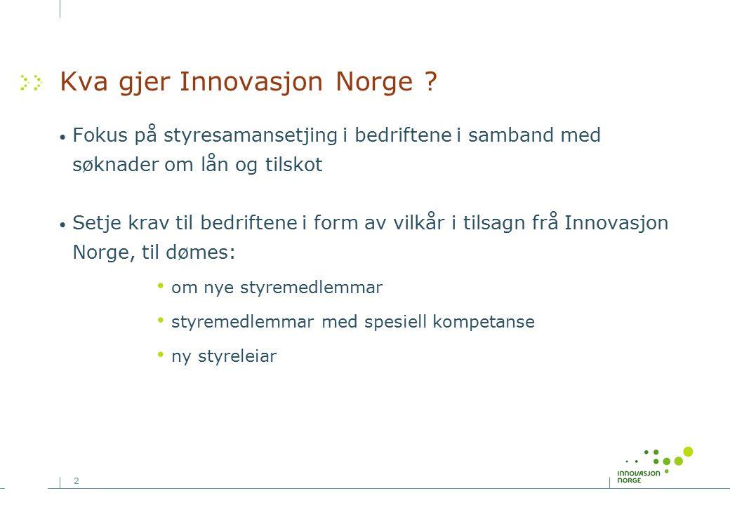 2 Kva gjer Innovasjon Norge ? Fokus på styresamansetjing i bedriftene i samband med søknader om lån og tilskot Setje krav til bedriftene i form av vil