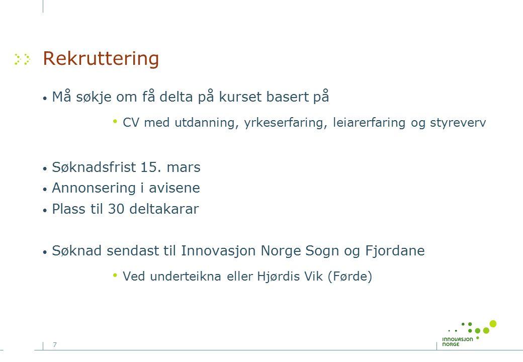 7 Rekruttering Må søkje om få delta på kurset basert på CV med utdanning, yrkeserfaring, leiarerfaring og styreverv Søknadsfrist 15. mars Annonsering