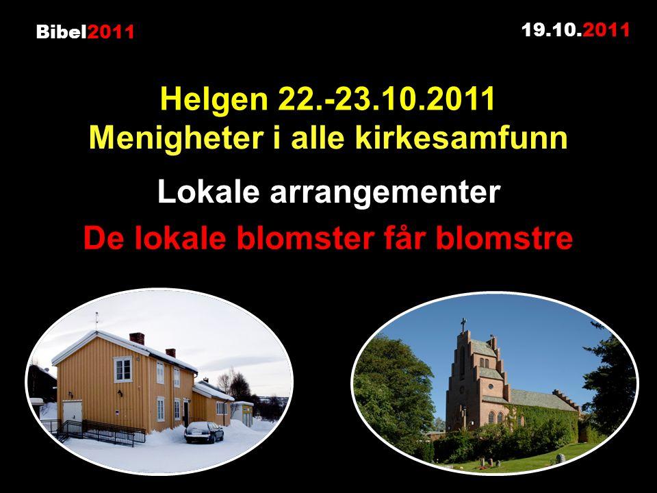 Bibel2011 19.10.2011 Lokale arrangementer De lokale blomster får blomstre Helgen 22.-23.10.2011 Menigheter i alle kirkesamfunn