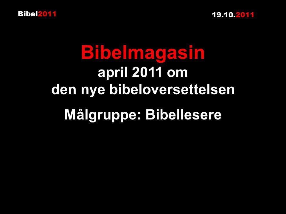 Bibel2011 19.10.2011 Bibelmagasin april 2011 om den nye bibeloversettelsen Målgruppe: Bibellesere