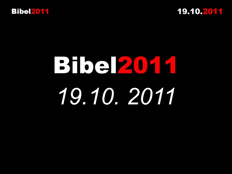 Bibel2011 19.10.2011 Bibel2011 19.10. 2011