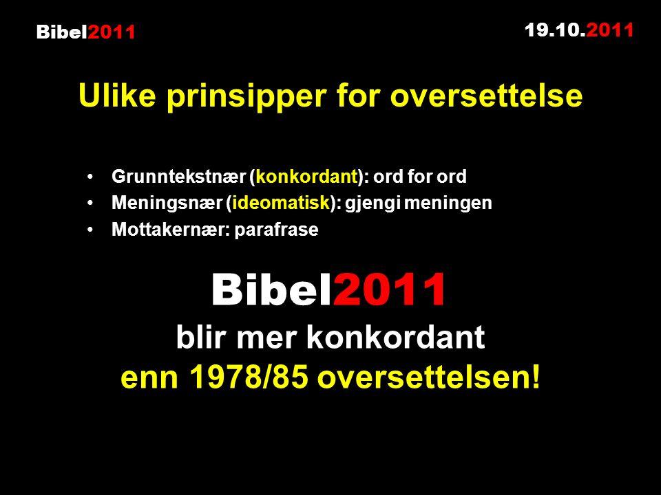 Bibel2011 Grunntekstnær (konkordant): ord for ord Meningsnær (ideomatisk): gjengi meningen Mottakernær: parafrase 19.10.2011 Ulike prinsipper for over