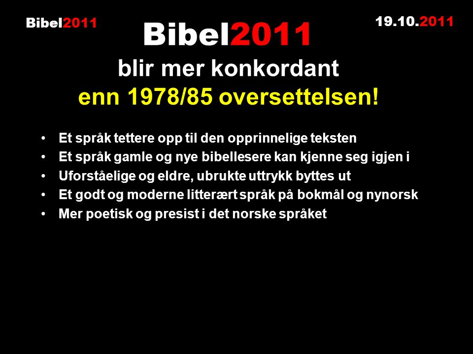 Bibel2011 Et språk tettere opp til den opprinnelige teksten Et språk gamle og nye bibellesere kan kjenne seg igjen i Uforståelige og eldre, ubrukte ut