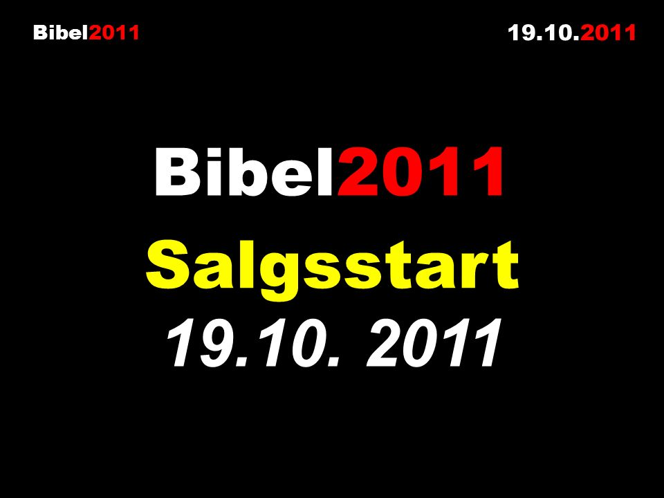 Bibel2011 19.10.2011 Bibel2011 19.10. 2011 Salgsstart
