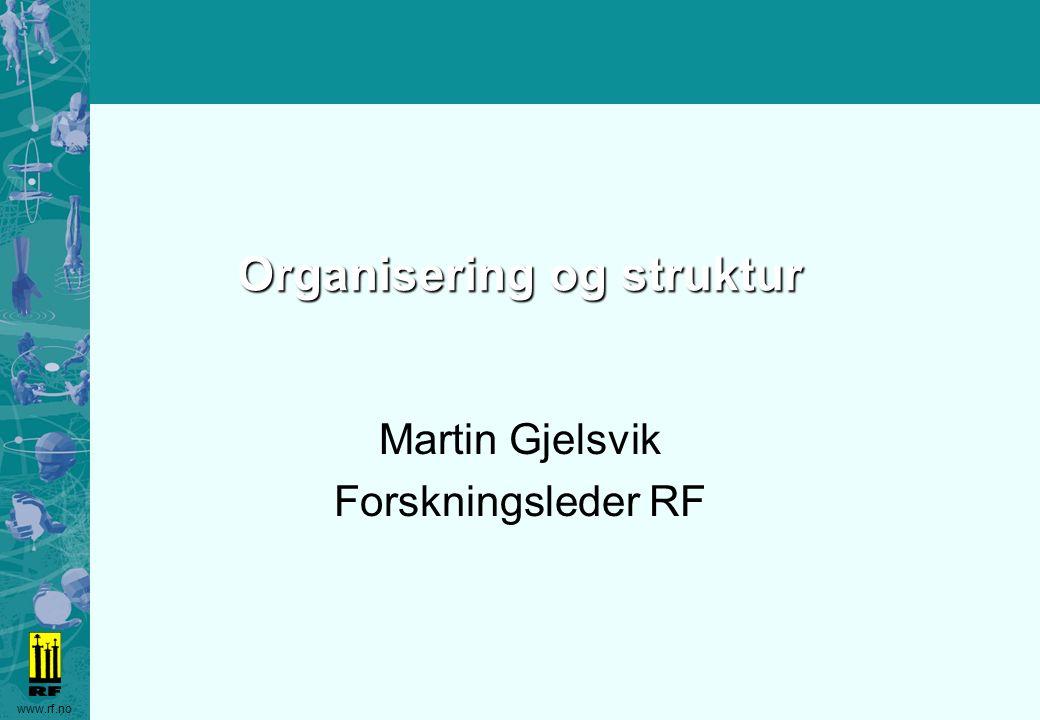 www.rf.no Organisering og struktur Martin Gjelsvik Forskningsleder RF
