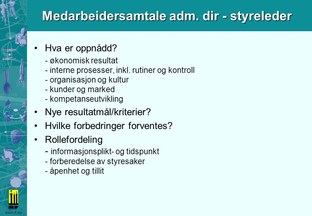 www.rf.no Medarbeidersamtale adm. dir - styreleder Hva er oppnådd? - økonomisk resultat - interne prosesser, inkl. rutiner og kontroll - organisasjon