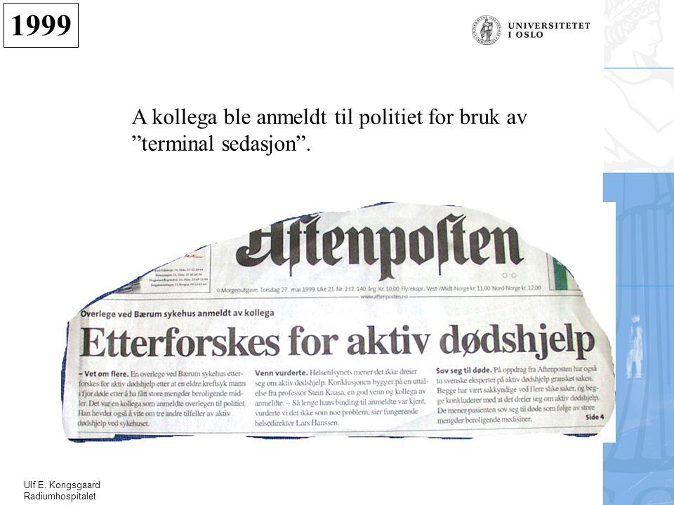 """Ulf E. Kongsgaard Radiumhospitalet A kollega ble anmeldt til politiet for bruk av """"terminal sedasjon"""". 1999"""