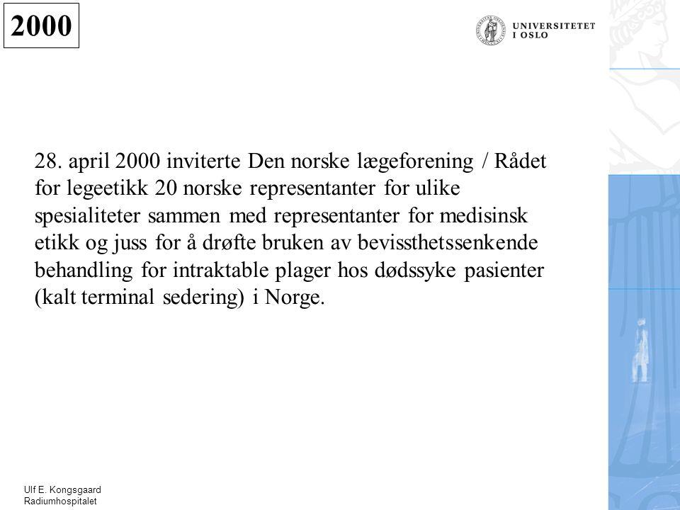 Ulf E. Kongsgaard Radiumhospitalet 28. april 2000 inviterte Den norske lægeforening / Rådet for legeetikk 20 norske representanter for ulike spesialit