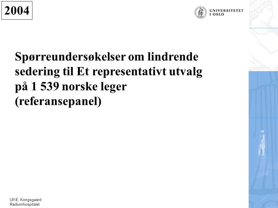 Ulf E. Kongsgaard Radiumhospitalet 2004 Spørreundersøkelser om lindrende sedering til Et representativt utvalg på 1 539 norske leger (referansepanel)