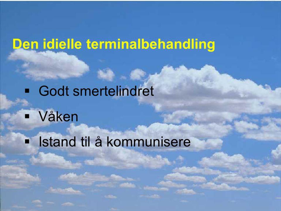 Ulf E. Kongsgaard Radiumhospitalet Den idielle terminalbehandling  Godt smertelindret  Våken  Istand til å kommunisere