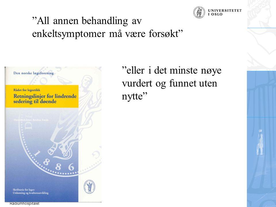 """Ulf E. Kongsgaard Radiumhospitalet """"All annen behandling av enkeltsymptomer må være forsøkt"""" """"eller i det minste nøye vurdert og funnet uten nytte"""""""