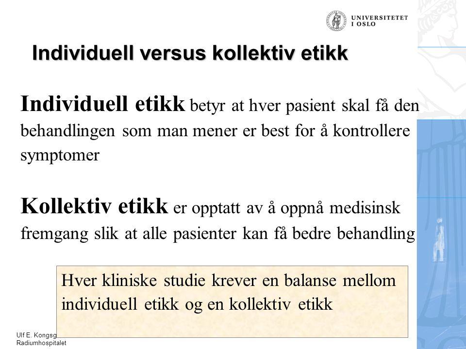 Ulf E. Kongsgaard Radiumhospitalet Individuell versus kollektiv etikk Individuell etikk betyr at hver pasient skal få den behandlingen som man mener e