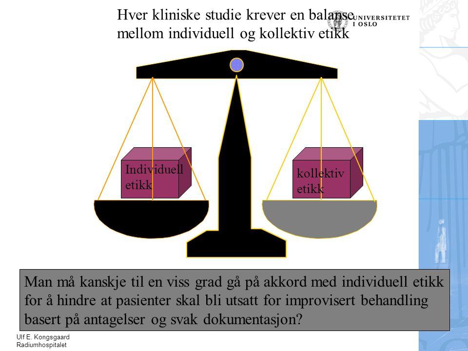 Ulf E. Kongsgaard Radiumhospitalet Individuell etikk kollektiv etikk Man må kanskje til en viss grad gå på akkord med individuell etikk for å hindre a