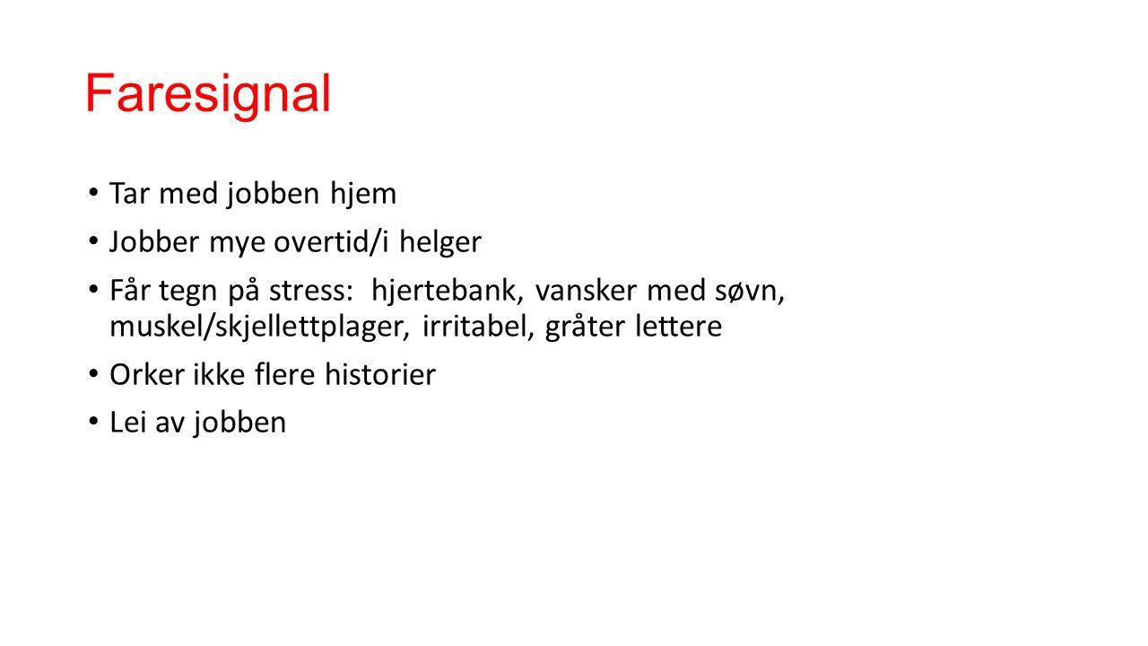 Faresignal Tar med jobben hjem Jobber mye overtid/i helger Får tegn på stress: hjertebank, vansker med søvn, muskel/skjellettplager, irritabel, gråter