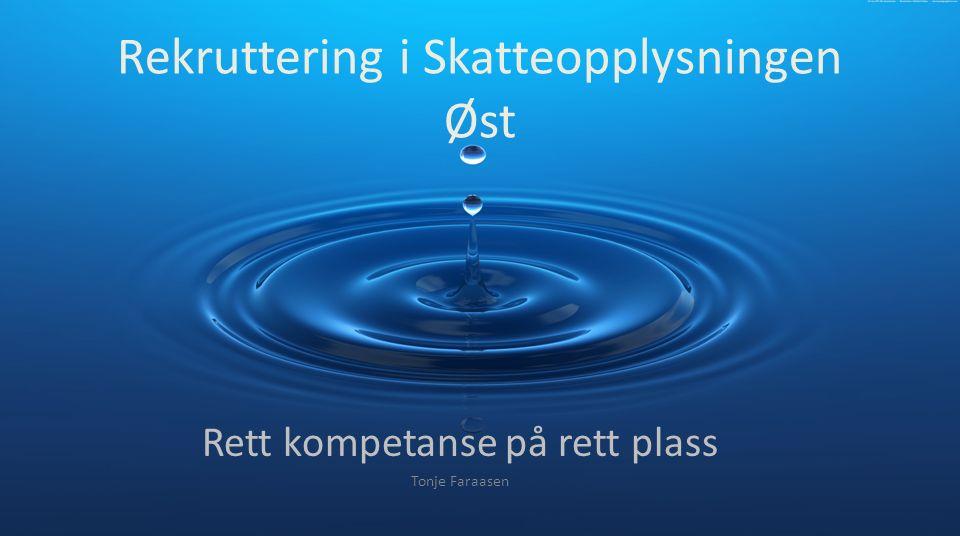 Rekruttering i Skatteopplysningen Øst Rett kompetanse på rett plass Tonje Faraasen
