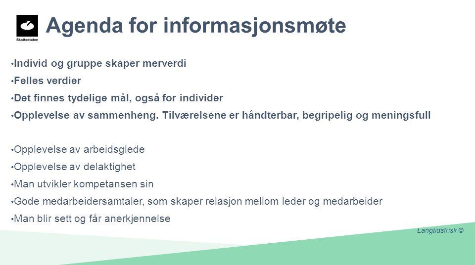 Agenda for informasjonsmøte Individ og gruppe skaper merverdi Felles verdier Det finnes tydelige mål, også for individer Opplevelse av sammenheng.