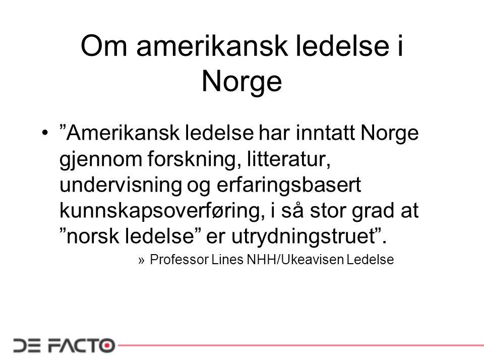 Om amerikansk ledelse i Norge Amerikansk ledelse har inntatt Norge gjennom forskning, litteratur, undervisning og erfaringsbasert kunnskapsoverføring, i så stor grad at norsk ledelse er utrydningstruet .