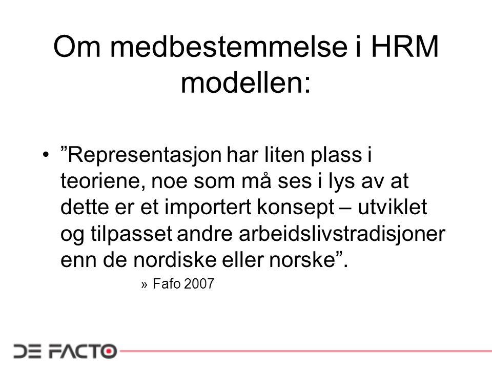 Om medbestemmelse i HRM modellen: Representasjon har liten plass i teoriene, noe som må ses i lys av at dette er et importert konsept – utviklet og tilpasset andre arbeidslivstradisjoner enn de nordiske eller norske .
