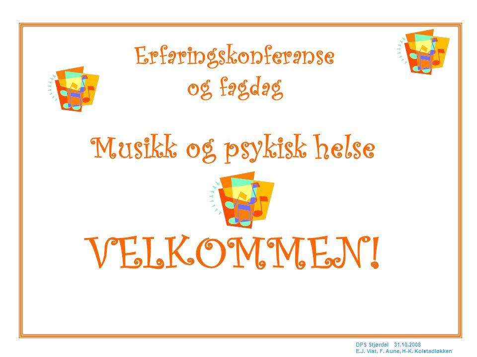 Erfaringskonferanse og fagdag Musikk og psykisk helse VELKOMMEN! DPS Stjørdal 31.10.2008 E.J. Vist, F. Aune, H-K. Kolstadløkken