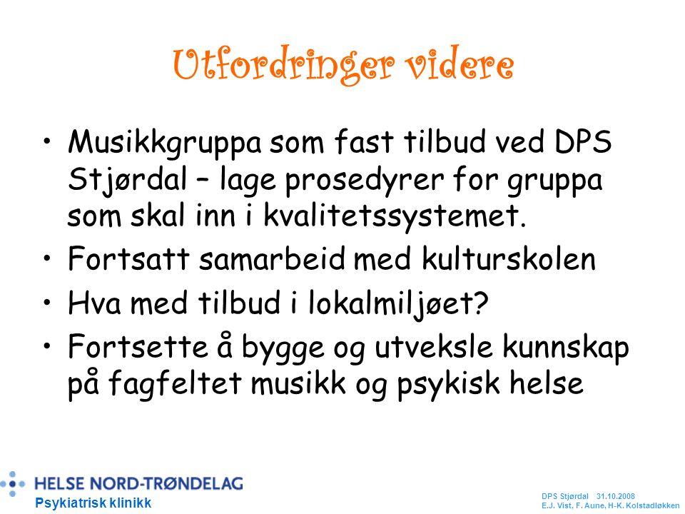 Utfordringer videre Musikkgruppa som fast tilbud ved DPS Stjørdal – lage prosedyrer for gruppa som skal inn i kvalitetssystemet. Fortsatt samarbeid me