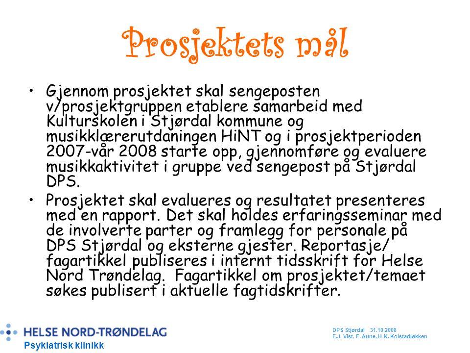 Prosjektets mål Gjennom prosjektet skal sengeposten v/prosjektgruppen etablere samarbeid med Kulturskolen i Stjørdal kommune og musikklærerutdaningen HiNT og i prosjektperioden 2007-vår 2008 starte opp, gjennomføre og evaluere musikkaktivitet i gruppe ved sengepost på Stjørdal DPS.