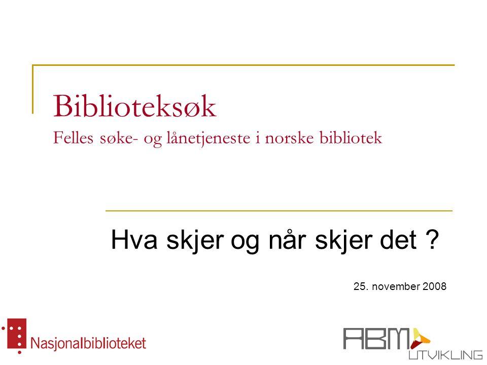 Biblioteksøk Felles søke- og lånetjeneste i norske bibliotek Hva skjer og når skjer det .