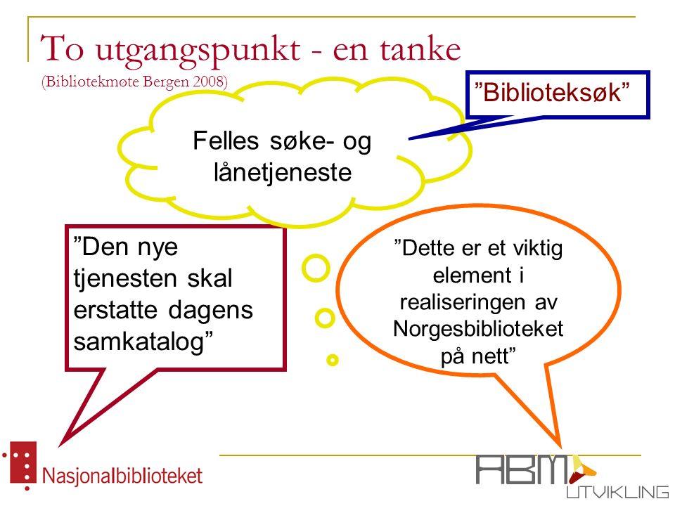 To utgangspunkt - en tanke (Bibliotekmøte Bergen 2008) Den nye tjenesten skal erstatte dagens samkatalog Dette er et viktig element i realiseringen av Norgesbiblioteket på nett Felles søke- og lånetjeneste Biblioteksøk