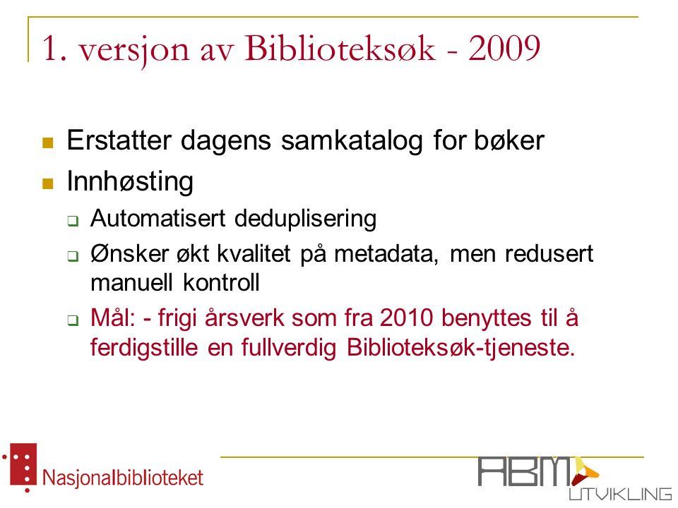 1. versjon av Biblioteksøk - 2009 Erstatter dagens samkatalog for bøker Innhøsting  Automatisert deduplisering  Ønsker økt kvalitet på metadata, men