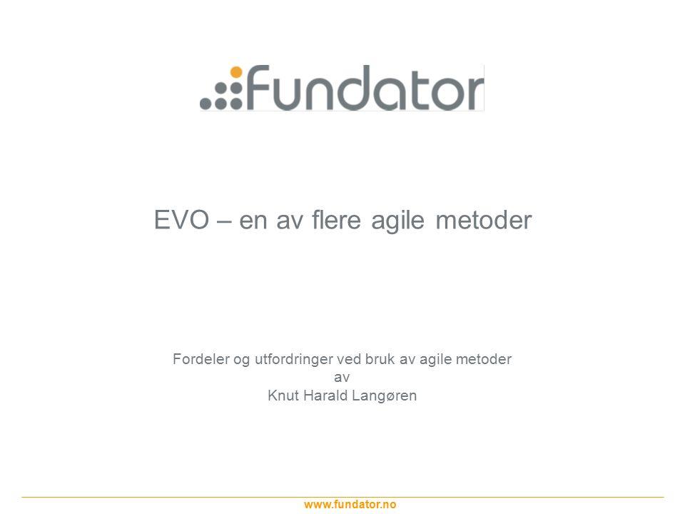 www.fundator.no Slide 2 Oversikt Hvem står bak EVO Hvorfor smidige metoder Viktige nøkkelord i EVO EVO som metode Oppsummering EVO vs Scrum vs XP vs Fossefall vs...