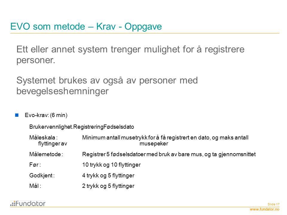 www.fundator.no EVO som metode – Krav - Oppgave Slide 17 Ett eller annet system trenger mulighet for å registrere personer. Systemet brukes av også av