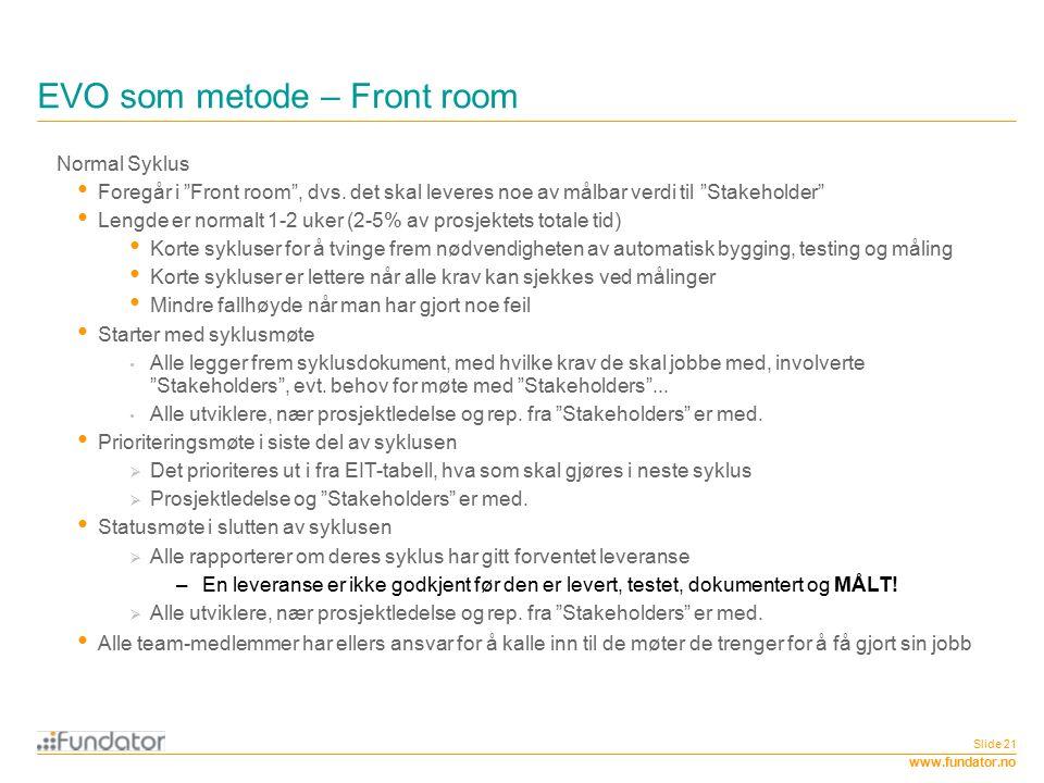 """www.fundator.no EVO som metode – Front room Slide 21 Normal Syklus Foregår i """"Front room"""", dvs. det skal leveres noe av målbar verdi til """"Stakeholder"""""""