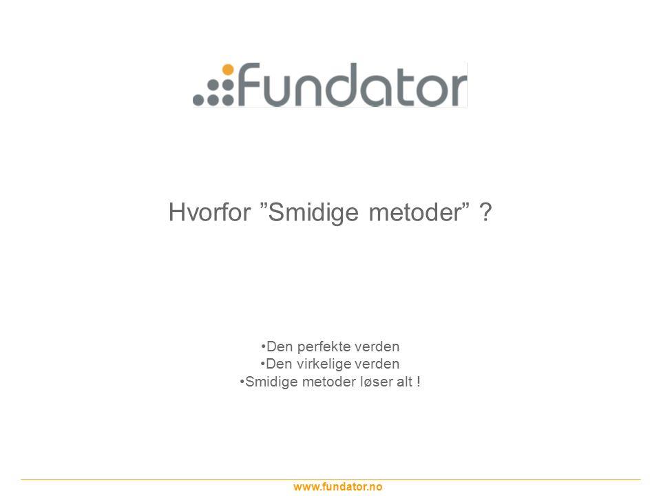 """www.fundator.no Hvorfor """"Smidige metoder"""" ? Den perfekte verden Den virkelige verden Smidige metoder løser alt !"""