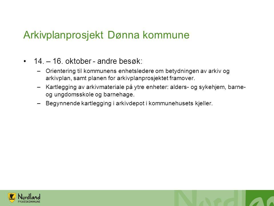 Arkivplanprosjekt Dønna kommune 14. – 16. oktober - andre besøk: –Orientering til kommunens enhetsledere om betydningen av arkiv og arkivplan, samt pl