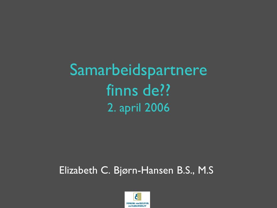 Samarbeidspartnere finns de?? 2. april 2006 Elizabeth C. Bjørn-Hansen B.S., M.S