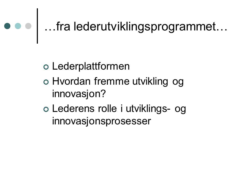 …fra lederutviklingsprogrammet… Lederplattformen Hvordan fremme utvikling og innovasjon? Lederens rolle i utviklings- og innovasjonsprosesser